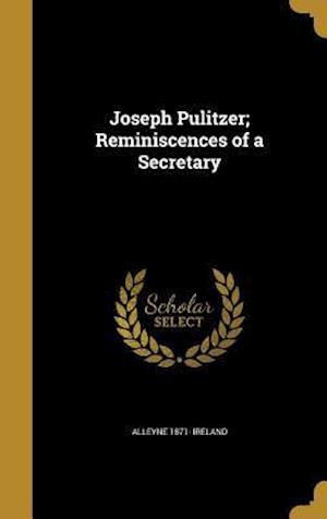 Bog, hardback Joseph Pulitzer; Reminiscences of a Secretary af Alleyne 1871- Ireland