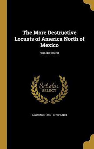 Bog, hardback The More Destructive Locusts of America North of Mexico; Volume No.28 af Lawrence 1856-1937 Bruner
