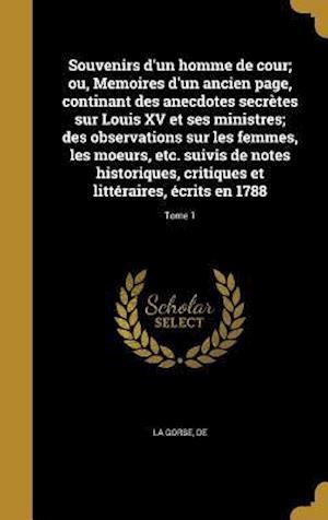Bog, hardback Souvenirs D'Un Homme de Cour; Ou, Memoires D'Un Ancien Page, Continant Des Anecdotes Secretes Sur Louis XV Et Ses Ministres; Des Observations Sur Les