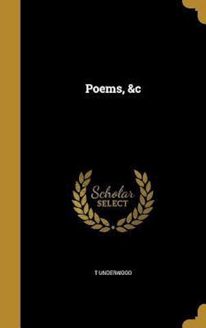 Bog, hardback Poems, &C af T. Underwood