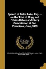 Speech of Delos Lake, Esq., ... on the Trial of Hogg and Others Before a Military Commission at San Francisco, June, 1865 af Delos 1820-1882 Lake