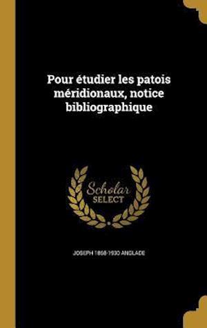 Bog, hardback Pour Etudier Les Patois Meridionaux, Notice Bibliographique af Joseph 1868-1930 Anglade