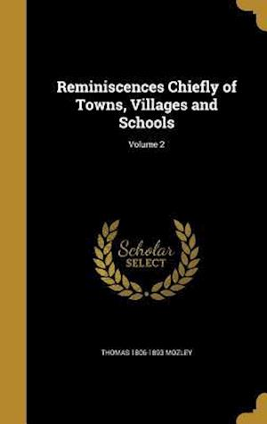 Bog, hardback Reminiscences Chiefly of Towns, Villages and Schools; Volume 2 af Thomas 1806-1893 Mozley