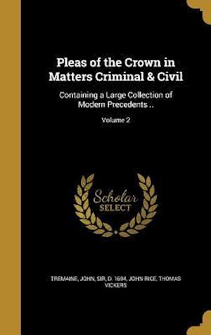 Bog, hardback Pleas of the Crown in Matters Criminal & Civil af Thomas Vickers, John Rice