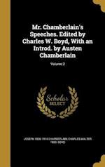 Mr. Chamberlain's Speeches. Edited by Charles W. Boyd, with an Introd. by Austen Chamberlain; Volume 2 af Joseph 1836-1914 Chamberlain, Charles Walter 1869- Boyd