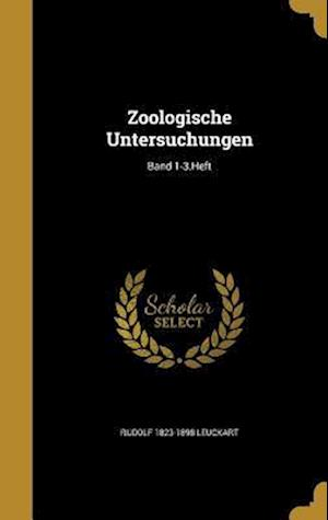 Bog, hardback Zoologische Untersuchungen; Band 1-3.Heft af Rudolf 1823-1898 Leuckart