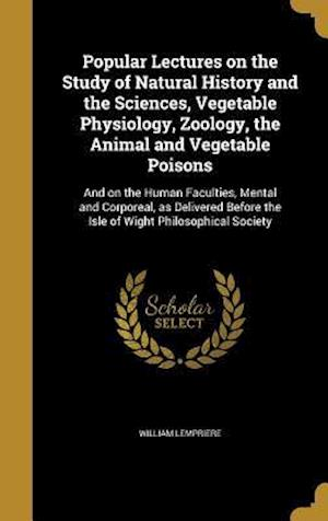 Bog, hardback Popular Lectures on the Study of Natural History and the Sciences, Vegetable Physiology, Zoology, the Animal and Vegetable Poisons af William Lempriere