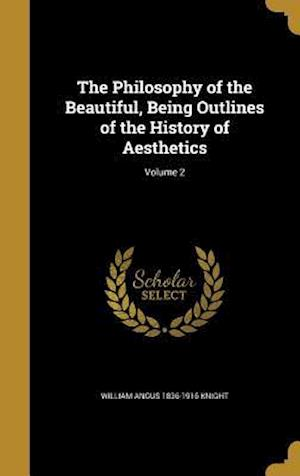Bog, hardback The Philosophy of the Beautiful, Being Outlines of the History of Aesthetics; Volume 2 af William Angus 1836-1916 Knight