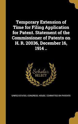 Bog, hardback Temporary Extension of Time for Filing Application for Patent. Statement of the Commissioner of Patents on H. R. 20036, December 16, 1914 ..