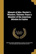 Memoir of Mrs. Harriet L. Winslow, Thirteen Years a Member of the American Mission in Ceylon af Miron 1789-1864 Winslow