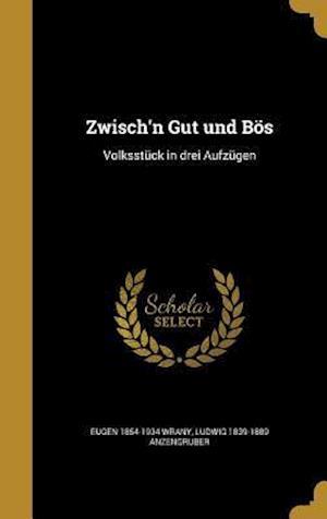 Bog, hardback Zwisch'n Gut Und Bos af Ludwig 1839-1889 Anzengruber, Eugen 1854-1934 Wrany