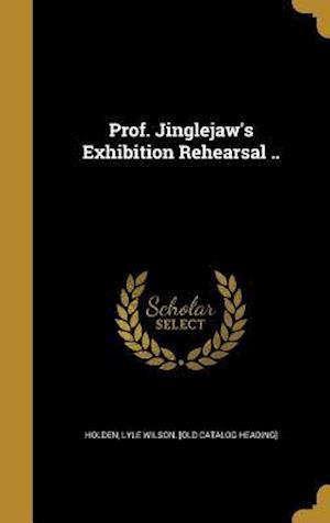 Bog, hardback Prof. Jinglejaw's Exhibition Rehearsal ..