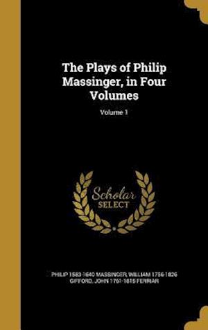 Bog, hardback The Plays of Philip Massinger, in Four Volumes; Volume 1 af Philip 1583-1640 Massinger, William 1756-1826 Gifford, John 1761-1815 Ferriar