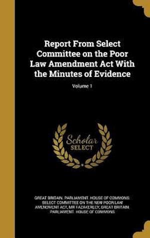 Bog, hardback Report from Select Committee on the Poor Law Amendment ACT with the Minutes of Evidence; Volume 1 af MR Fazakerley