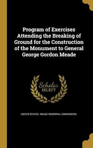 Bog, hardback Program of Exercises Attending the Breaking of Ground for the Construction of the Monument to General George Gordon Meade