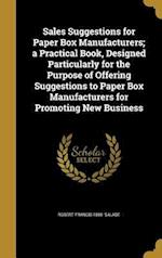 Sales Suggestions for Paper Box Manufacturers; A Practical Book, Designed Particularly for the Purpose of Offering Suggestions to Paper Box Manufactur af Robert Francis 1880- Salade