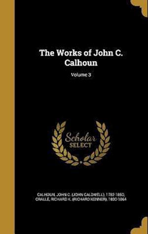 Bog, hardback The Works of John C. Calhoun; Volume 3