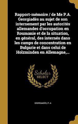 Bog, hardback Rapport-Memoire / de Me P.A. Georgiades Au Sujet de Son Internement Par Les Autorites Allemandes D'Occupation En Roumanie Et de La Situation, En Gener