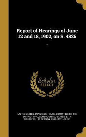 Bog, hardback Report of Hearings of June 12 and 18, 1902, on S. 4825