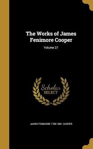 Bog, hardback The Works of James Fenimore Cooper; Volume 27 af James Fenimore 1789-1851 Cooper
