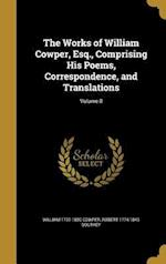 The Works of William Cowper, Esq., Comprising His Poems, Correspondence, and Translations; Volume 8