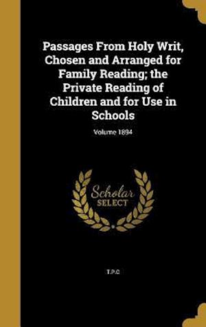 Bog, hardback Passages from Holy Writ, Chosen and Arranged for Family Reading; The Private Reading of Children and for Use in Schools; Volume 1894