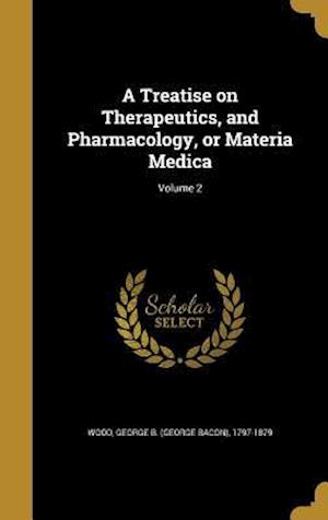 Bog, hardback A Treatise on Therapeutics, and Pharmacology, or Materia Medica; Volume 2