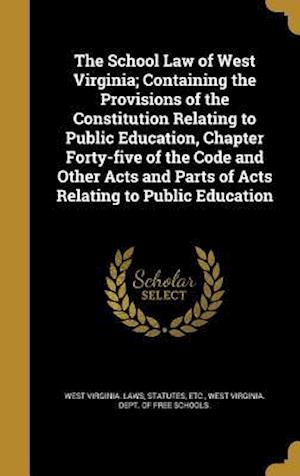 Bog, hardback The School Law of West Virginia; Containing the Provisions of the Constitution Relating to Public Education, Chapter Forty-Five of the Code and Other
