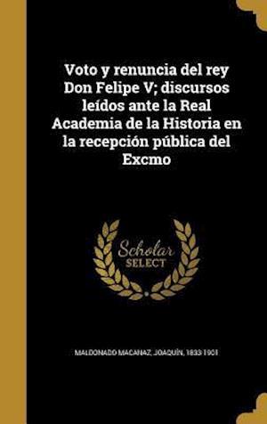 Bog, hardback Voto y Renuncia del Rey Don Felipe V; Discursos Leidos Ante La Real Academia de La Historia En La Recepcion Publica del Excmo
