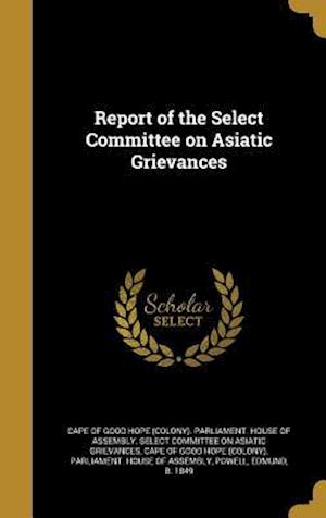 Bog, hardback Report of the Select Committee on Asiatic Grievances