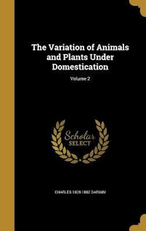 Bog, hardback The Variation of Animals and Plants Under Domestication; Volume 2 af Charles 1809-1882 Darwin