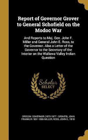 Bog, hardback Report of Governor Grover to General Schofield on the Modoc War af John Franklin 1831-1886 Miller