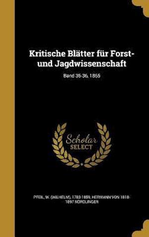 Bog, hardback Kritische Blatter Fur Forst- Und Jagdwissenschaft; Band 35-36, 1855 af Hermann Von 1818-1897 Nordlinger