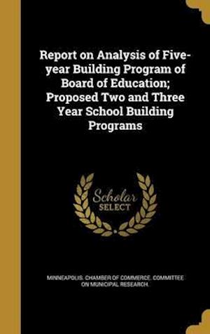 Bog, hardback Report on Analysis of Five-Year Building Program of Board of Education; Proposed Two and Three Year School Building Programs
