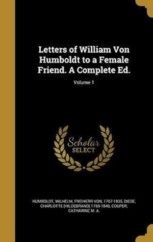 Bog, hardback Letters of William Von Humboldt to a Female Friend. a Complete Ed.; Volume 1