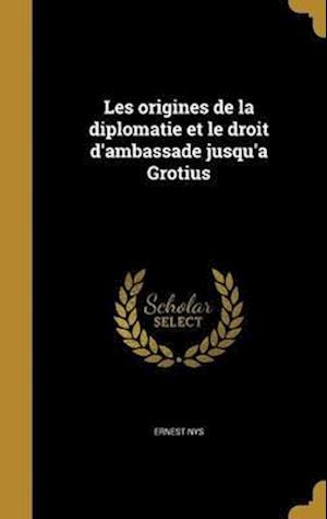 Bog, hardback Les Origines de La Diplomatie Et Le Droit D'Ambassade Jusqu'a Grotius af Ernest Nys