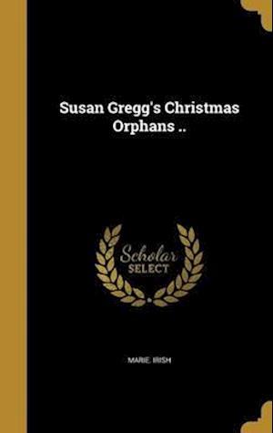 Bog, hardback Susan Gregg's Christmas Orphans .. af Marie Irish