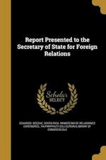 Report Presented to the Secretary of State for Foreign Relations af Eduardo Beeche