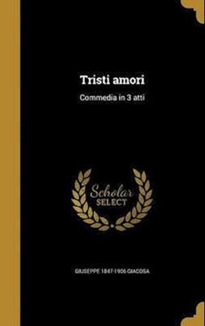 Bog, hardback Tristi Amori af Giuseppe 1847-1906 Giacosa
