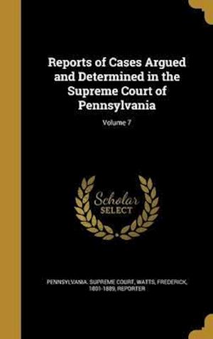 Bog, hardback Reports of Cases Argued and Determined in the Supreme Court of Pennsylvania; Volume 7