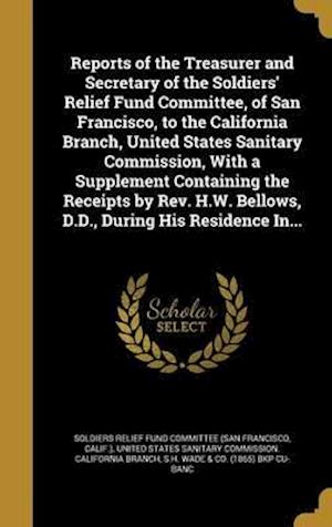 Bog, hardback Reports of the Treasurer and Secretary of the Soldiers' Relief Fund Committee, of San Francisco, to the California Branch, United States Sanitary Comm