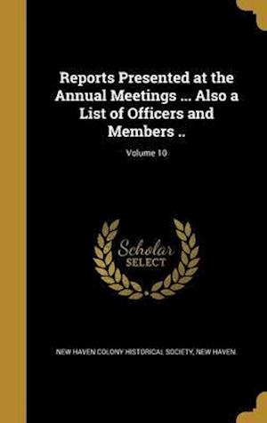 Bog, hardback Reports Presented at the Annual Meetings ... Also a List of Officers and Members ..; Volume 10