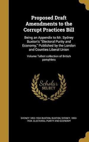 Bog, hardback Proposed Draft Amendments to the Corrupt Practices Bill af Sydney 1853-1934 Buxton