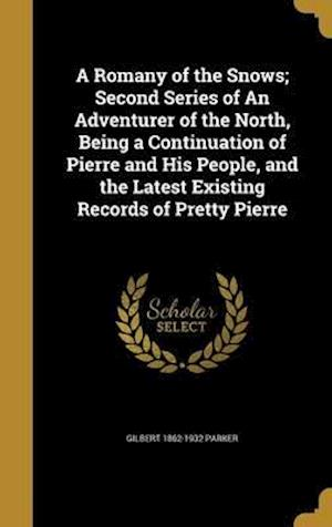 Bog, hardback A Romany of the Snows; Second Series of an Adventurer of the North, Being a Continuation of Pierre and His People, and the Latest Existing Records of af Gilbert 1862-1932 Parker