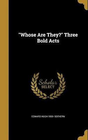 Bog, hardback Whose Are They? Three Bold Acts af Edward Hugh 1859- Sothern
