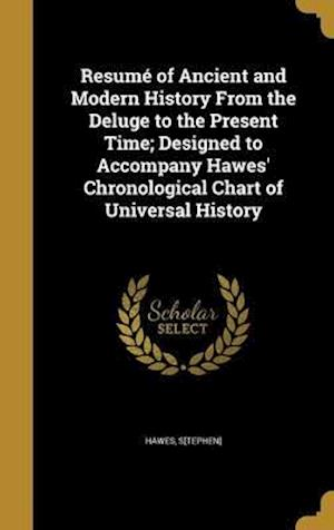 Bog, hardback Resume of Ancient and Modern History from the Deluge to the Present Time; Designed to Accompany Hawes' Chronological Chart of Universal History
