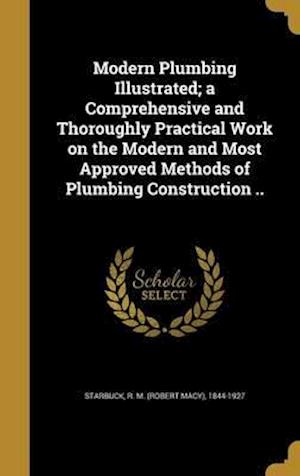 Bog, hardback Modern Plumbing Illustrated; A Comprehensive and Thoroughly Practical Work on the Modern and Most Approved Methods of Plumbing Construction ..