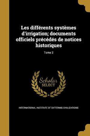 Bog, paperback Les Differents Systemes D'Irrigation; Documents Officiels Precedes de Notices Historiques; Tome 2