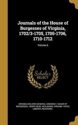 Bog, hardback Journals of the House of Burgesses of Virginia, 1702/3-1705, 1705-1706, 1710-1712; Volume 6 af Henry Read McIlwaine