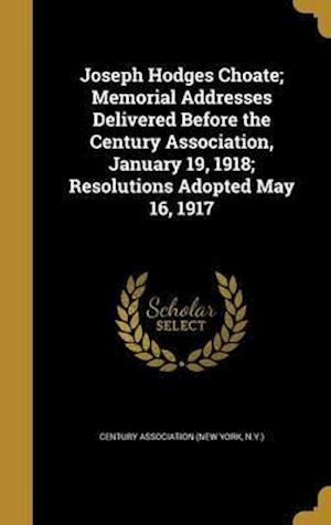 Bog, hardback Joseph Hodges Choate; Memorial Addresses Delivered Before the Century Association, January 19, 1918; Resolutions Adopted May 16, 1917